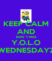 KEEP CALM AND DON`T MISS Y.O.L.O WEDNESDAYZ - Personalised Poster A1 size