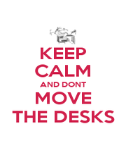 KEEP CALM AND DONT MOVE THE DESKS - Personalised Poster A1 size