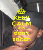 KEEP CALM AND don't snitch - Personalised Poster A1 size