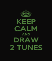 KEEP CALM AND DRAW 2 TUNES - Personalised Poster A1 size