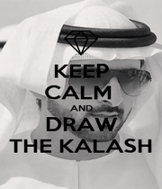 KEEP CALM  AND DRAW THE KALASH - Personalised Poster A4 size