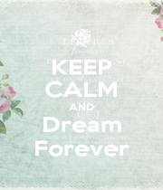 KEEP CALM AND Dream Forever - Personalised Poster A1 size