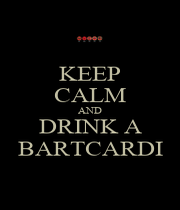 KEEP CALM AND DRINK A BARTCARDI - Personalised Poster A4 size