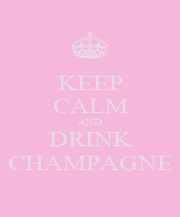 KEEP CALM AND DRINK CHAMPAGNE - Personalised Poster A1 size