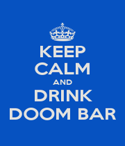 KEEP CALM AND DRINK DOOM BAR - Personalised Poster A1 size