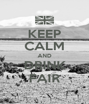 KEEP CALM AND DRINK FAIR - Personalised Poster A1 size