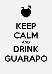 KEEP CALM AND DRINK GUARAPO - Personalised Poster A4 size