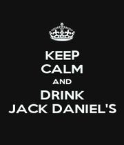 KEEP CALM AND DRINK JACK DANIEL'S - Personalised Poster A4 size