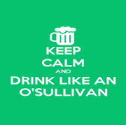KEEP CALM AND DRINK LIKE AN O'SULLIVAN - Personalised Poster A4 size