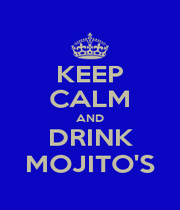KEEP CALM AND DRINK MOJITO'S - Personalised Poster A1 size
