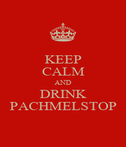 KEEP CALM AND DRINK PACHMELSTOP - Personalised Poster A1 size