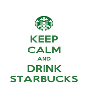 KEEP CALM AND DRINK STARBUCKS - Personalised Poster A4 size