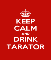 KEEP CALM AND DRINK TARATOR - Personalised Poster A4 size