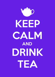 KEEP CALM AND DRINK TEA - Personalised Poster A1 size