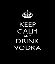 KEEP CALM AND DRINK VODKA - Personalised Poster A1 size