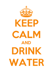 KEEP CALM AND DRINK WATER - Personalised Poster A1 size