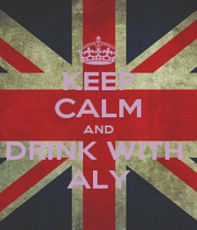 KEEP CALM AND DRINK WITH  ALY - Personalised Poster A1 size