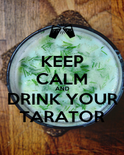 KEEP CALM AND DRINK YOUR TARATOR - Personalised Poster A1 size