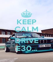 KEEP CALM AND DRIVE E30... - Personalised Poster A1 size