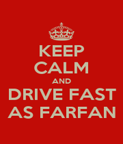 KEEP CALM AND DRIVE FAST AS FARFAN - Personalised Poster A1 size