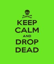 KEEP CALM AND DROP DEAD - Personalised Poster A1 size
