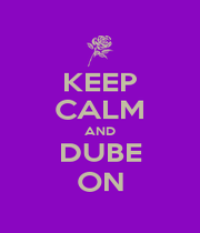 KEEP CALM AND DUBE ON - Personalised Poster A1 size