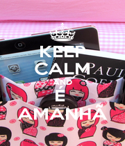 KEEP CALM AND É  AMANHÃ - Personalised Poster A1 size