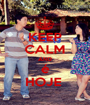 KEEP CALM AND  é  HOJE  - Personalised Poster A1 size