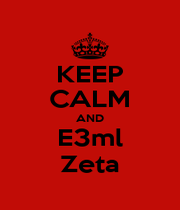 KEEP CALM AND E3ml Zeta - Personalised Poster A1 size