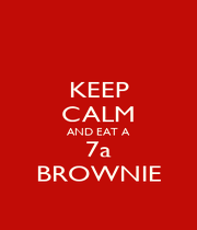 KEEP CALM AND EAT A 7a BROWNIE - Personalised Poster A4 size