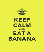 KEEP CALM AND EAT A BANANA - Personalised Poster A4 size