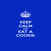 KEEP CALM AND EAT A COOKIE - Personalised Poster A1 size