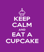 KEEP CALM AND EAT A CUPCAKE - Personalised Poster A4 size