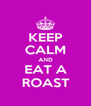 KEEP CALM AND EAT A ROAST - Personalised Poster A1 size