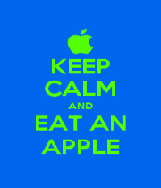KEEP CALM AND EAT AN APPLE - Personalised Poster A4 size