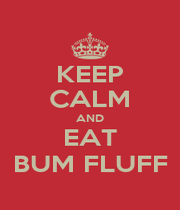 KEEP CALM AND EAT BUM FLUFF - Personalised Poster A4 size