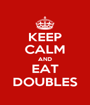 KEEP CALM AND EAT DOUBLES - Personalised Poster A1 size