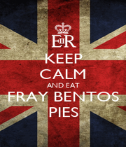 KEEP CALM AND EAT FRAY BENTOS PIES - Personalised Poster A4 size