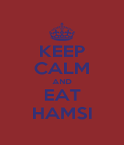 KEEP CALM AND EAT HAMSI - Personalised Poster A1 size