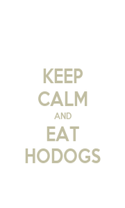 KEEP CALM AND EAT HODOGS - Personalised Poster A1 size