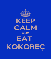 KEEP CALM AND EAT  KOKOREÇ - Personalised Poster A1 size
