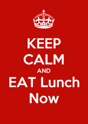 KEEP CALM AND EAT Lunch Now - Personalised Poster A1 size