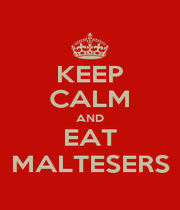KEEP CALM AND EAT MALTESERS - Personalised Poster A4 size