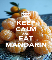 KEEP CALM AND EAT MANDARIN - Personalised Poster A1 size