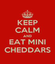 KEEP CALM AND EAT MINI CHEDDARS - Personalised Poster A1 size