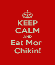 KEEP CALM AND Eat Mor  Chikin! - Personalised Poster A1 size