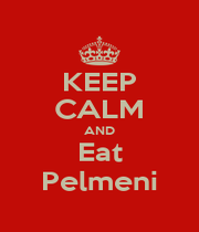 KEEP CALM AND Eat Pelmeni - Personalised Poster A4 size