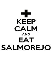 KEEP CALM AND EAT SALMOREJO - Personalised Poster A1 size