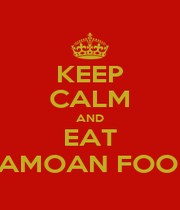 KEEP CALM AND EAT SAMOAN FOOD - Personalised Poster A1 size