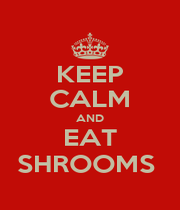 KEEP CALM AND EAT SHROOMS  - Personalised Poster A1 size